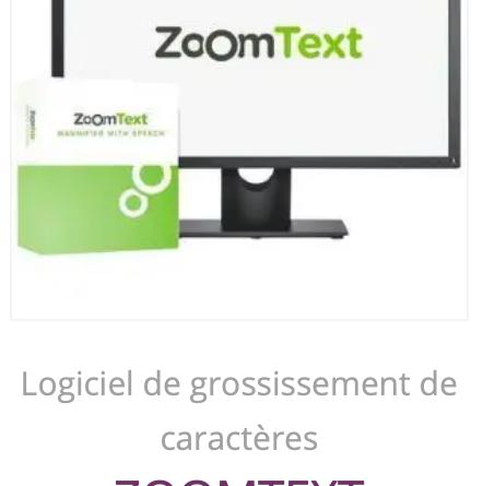 Logiciel de grossissement d'écran ZOOMTEXT